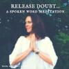 Release Doubt: A Spoken Word Meditation