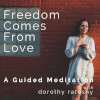 Freedom Comes from Love - Meditation
