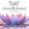 'Sati' - (Mindfulness) Part Three: Words of Light and Love