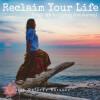 Reclaim Life:the Path to Living Awakened