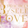 Three Practices of 'Self-Love'