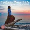 Reclaim Your Life: the Path to Living Awakened